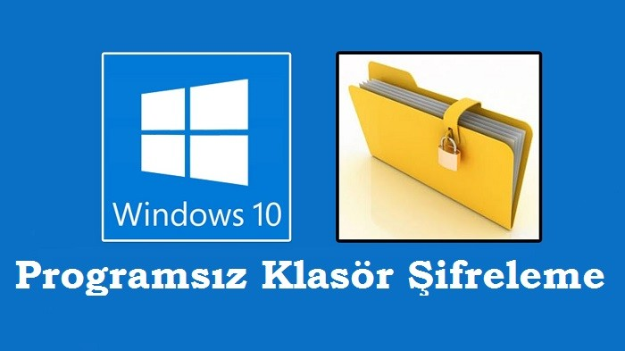 Programsız Klasör Şifreleme (Windows 10 / 8.1 / 8 / 7)