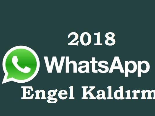 WhatsApp engel kaldirma 2018